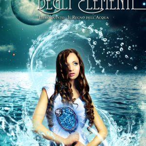 LE CRONISTORIE DEGLI ELEMENTI - Il Regno dell'Acqua - Laura Rocca