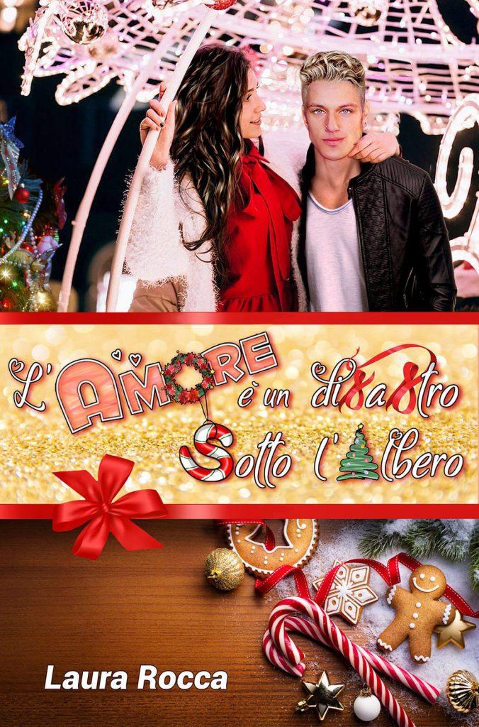 Laura Rocca - L'Amore è un disastro sotto l'albero - libro natalizio